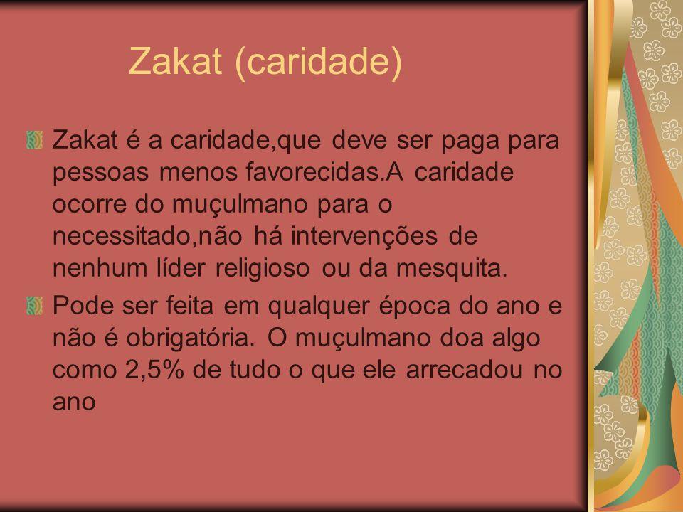 Zakat (caridade) Zakat é a caridade,que deve ser paga para pessoas menos favorecidas.A caridade ocorre do muçulmano para o necessitado,não há interven