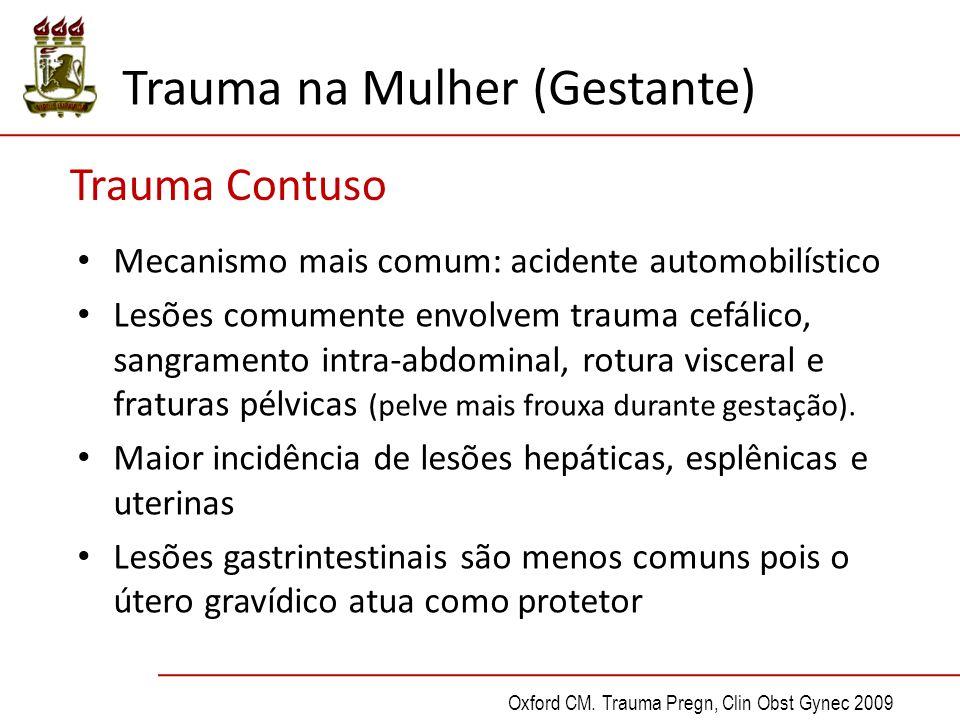 Trauma Contuso Mecanismo mais comum: acidente automobilístico Lesões comumente envolvem trauma cefálico, sangramento intra-abdominal, rotura visceral e fraturas pélvicas (pelve mais frouxa durante gestação).