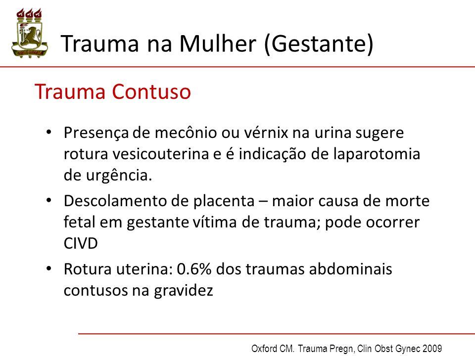 Trauma Contuso Presença de mecônio ou vérnix na urina sugere rotura vesicouterina e é indicação de laparotomia de urgência.