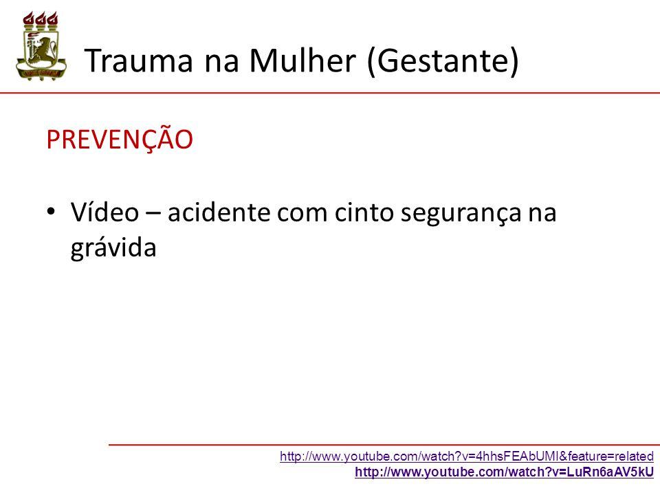 Trauma na Mulher (Gestante) PREVENÇÃO Vídeo – acidente com cinto segurança na grávida http://www.youtube.com/watch?v=4hhsFEAbUMI&feature=related http://www.youtube.com/watch?v=LuRn6aAV5kU