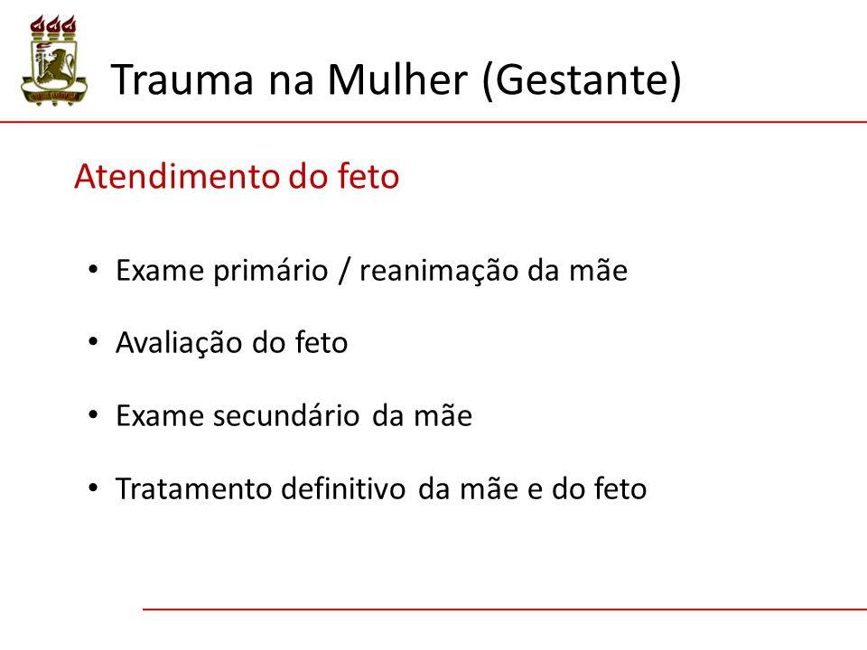 Exame primário / reanimação da mãe Avaliação do feto Exame secundário da mãe Tratamento definitivo da mãe e do feto Trauma na Mulher (Gestante) Atendimento do feto