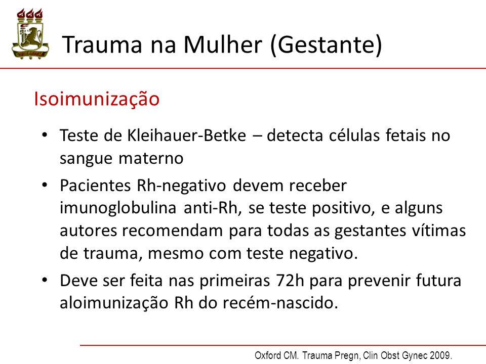 Isoimunização Teste de Kleihauer-Betke – detecta células fetais no sangue materno Pacientes Rh-negativo devem receber imunoglobulina anti-Rh, se teste positivo, e alguns autores recomendam para todas as gestantes vítimas de trauma, mesmo com teste negativo.