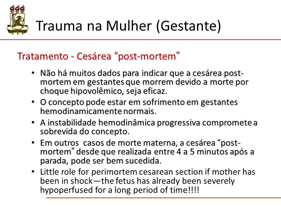 Tratamento - Cesárea post-mortem Não há muitos dados para indicar que a cesárea post- mortem em gestantes que morrem devido a morte por choque hipovolêmico, seja eficaz.