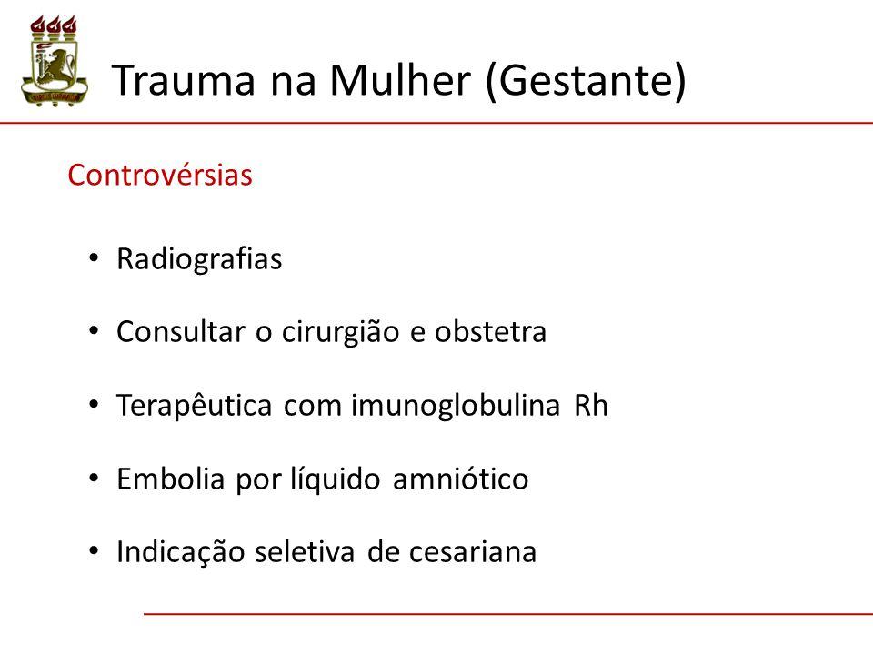 Controvérsias Radiografias Consultar o cirurgião e obstetra Terapêutica com imunoglobulina Rh Embolia por líquido amniótico Indicação seletiva de cesariana Trauma na Mulher (Gestante)
