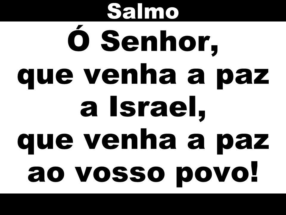 Ó Senhor, que venha a paz a Israel, que venha a paz ao vosso povo! Salmo