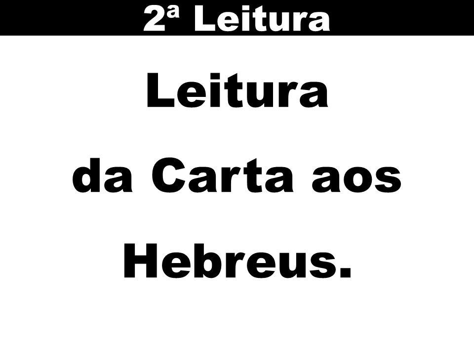 Leitura da Carta aos Hebreus. 2ª Leitura