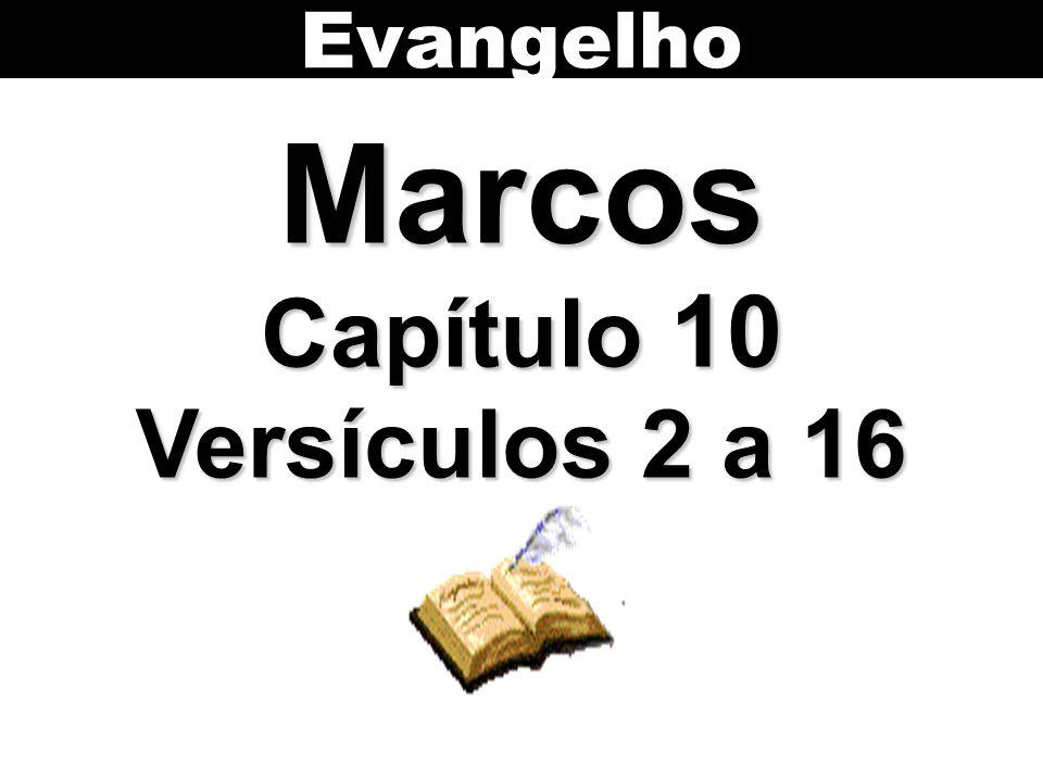 Marcos Capítulo 10 Versículos 2 a 16 Evangelho