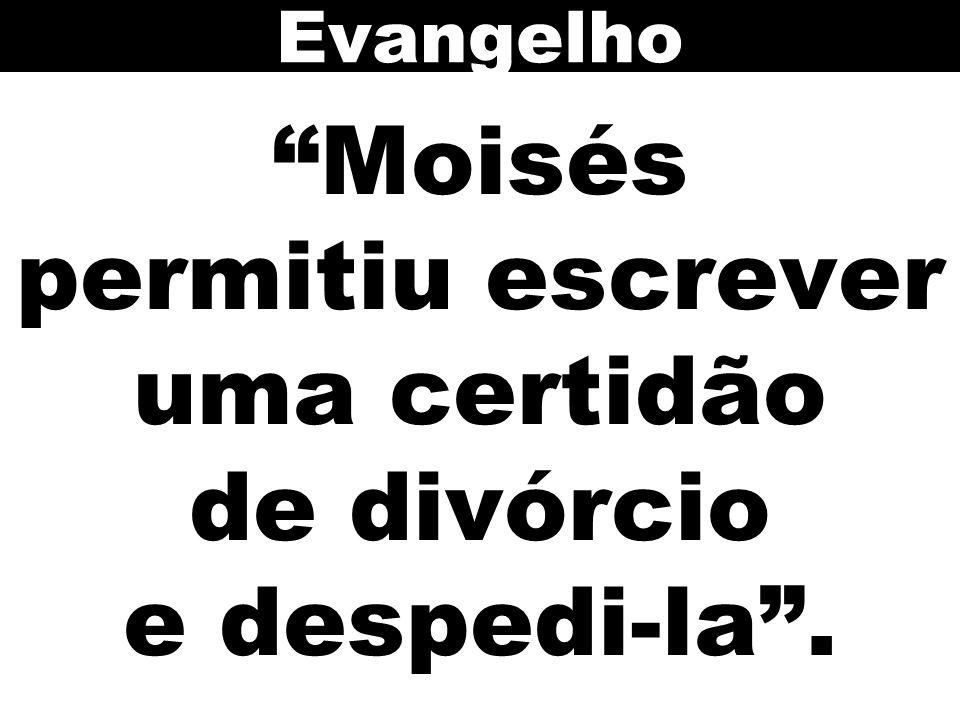 """""""Moisés permitiu escrever uma certidão de divórcio e despedi-la"""". Evangelho"""