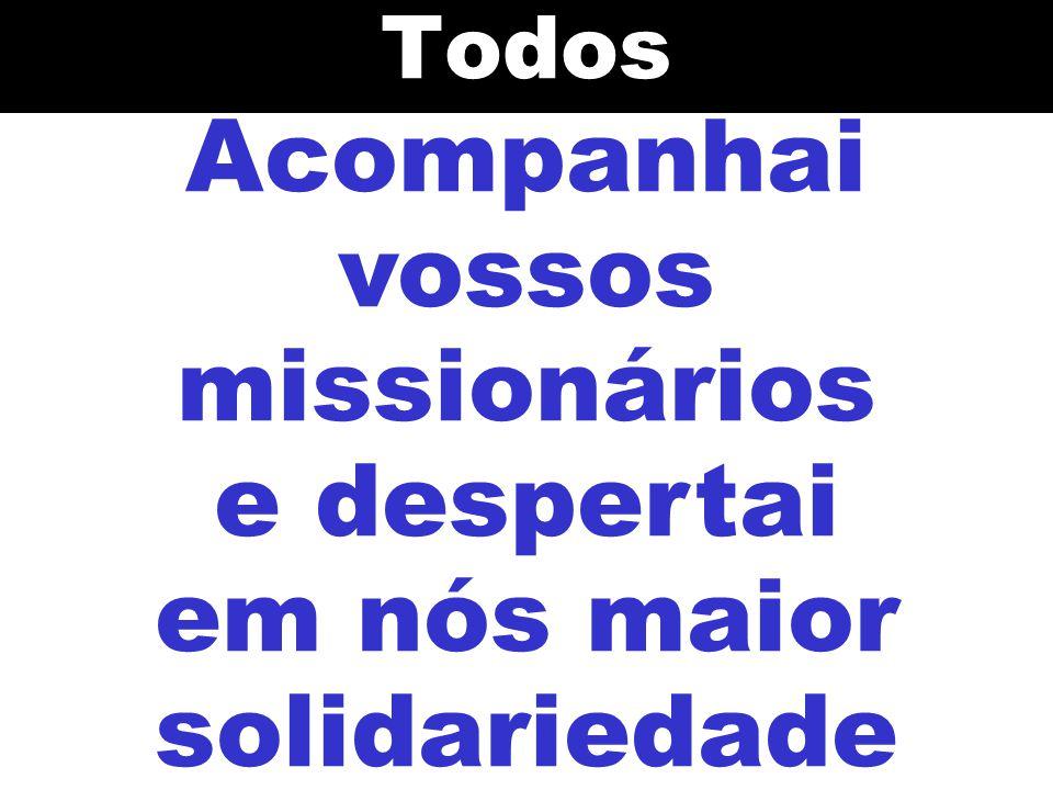 Todos Acompanhai vossos missionários e despertai em nós maior solidariedade