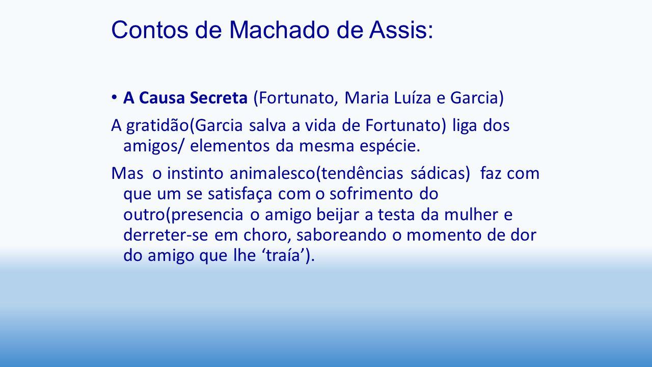 Contos de Machado de Assis: A Causa Secreta (Fortunato, Maria Luíza e Garcia) A gratidão(Garcia salva a vida de Fortunato) liga dos amigos/ elementos