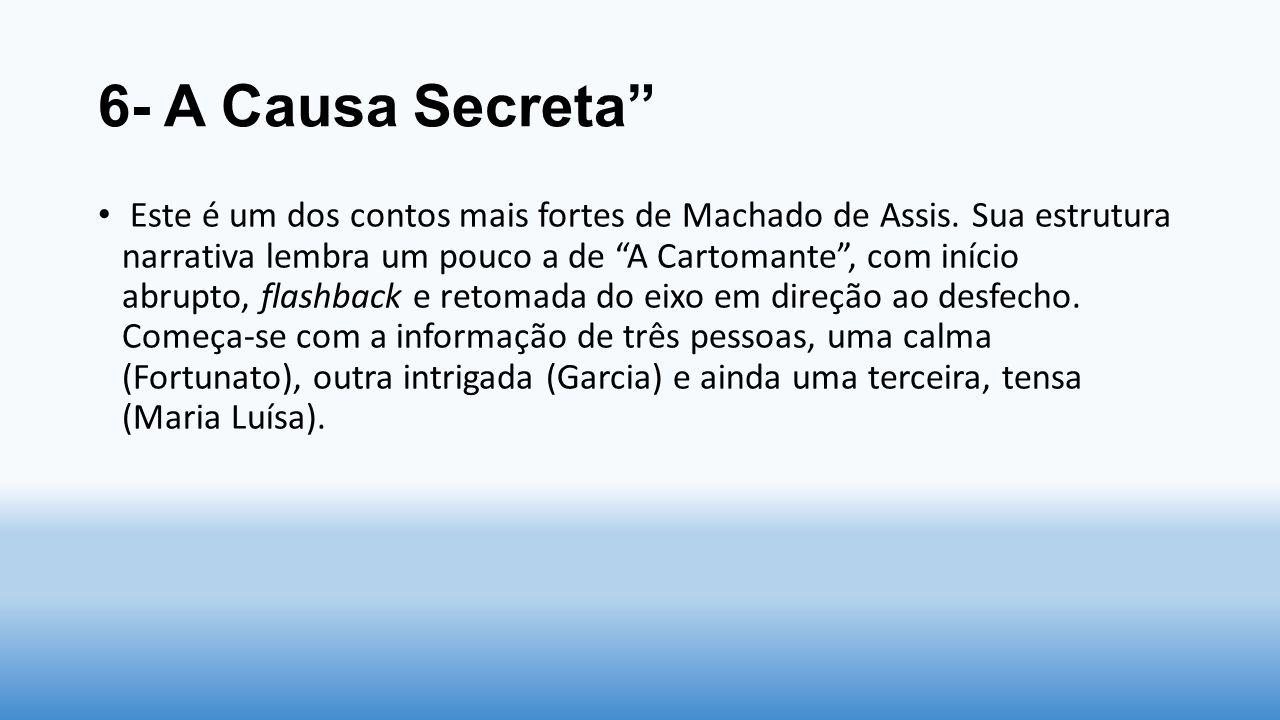"""6- A Causa Secreta"""" Este é um dos contos mais fortes de Machado de Assis. Sua estrutura narrativa lembra um pouco a de """"A Cartomante"""", com início abru"""