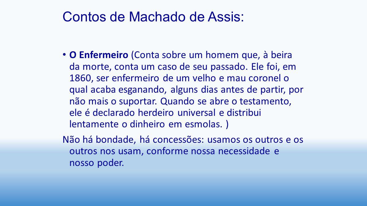 Contos de Machado de Assis: O Enfermeiro (Conta sobre um homem que, à beira da morte, conta um caso de seu passado. Ele foi, em 1860, ser enfermeiro d