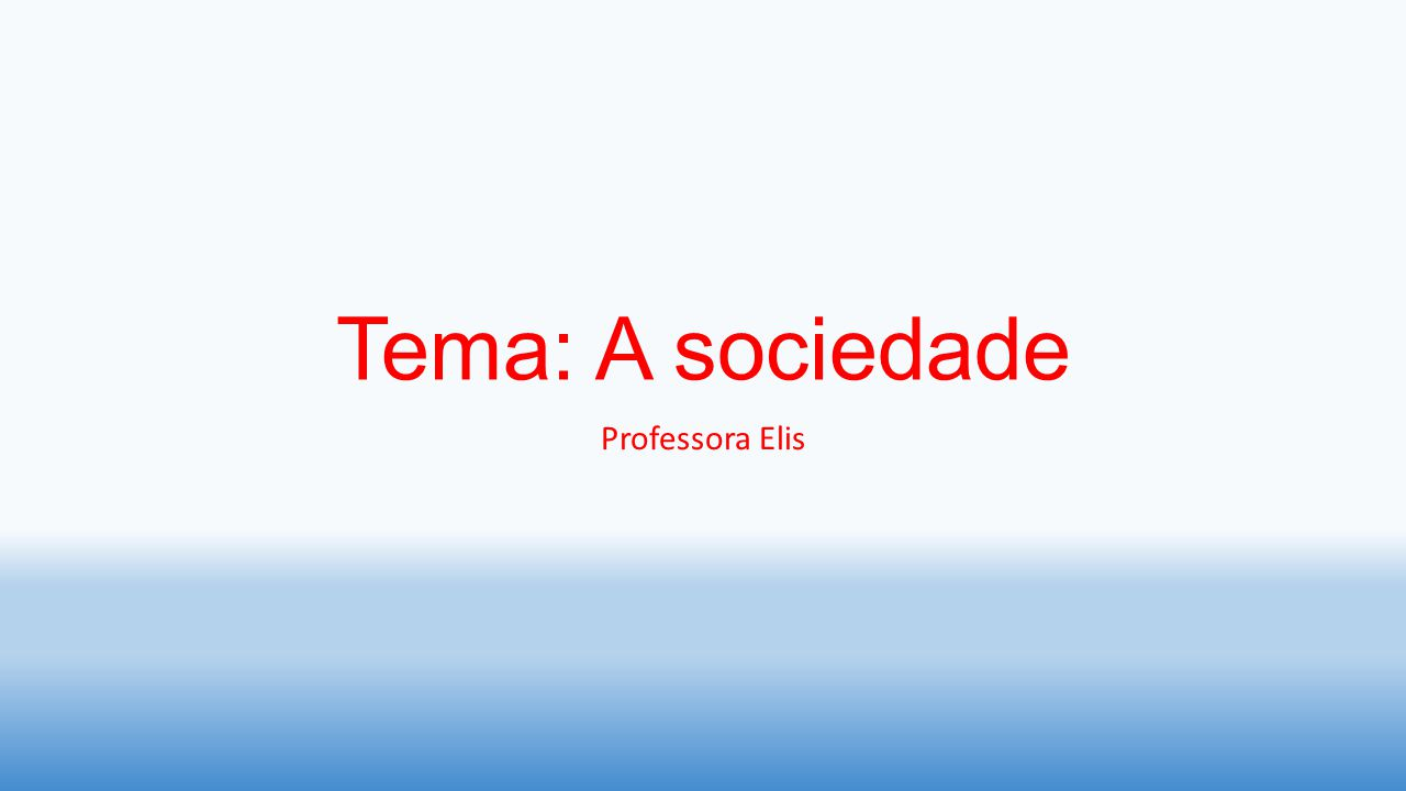Tema: A sociedade Professora Elis