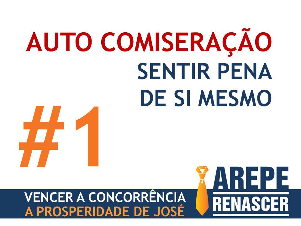 A PROSPERIDADE DE JOSÉ AUTO COMISERAÇÃO SENTIR PENA DE SI MESMO #1 VENCER A CONCORRÊNCIA