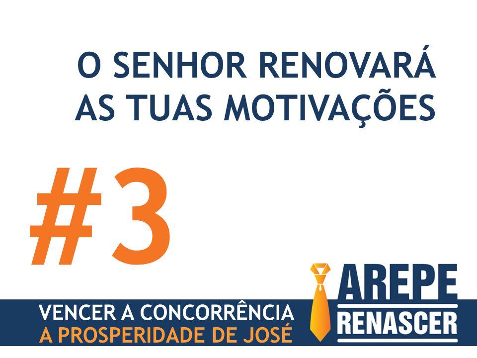 A PROSPERIDADE DE JOSÉ O SENHOR RENOVARÁ AS TUAS MOTIVAÇÕES #3 VENCER A CONCORRÊNCIA