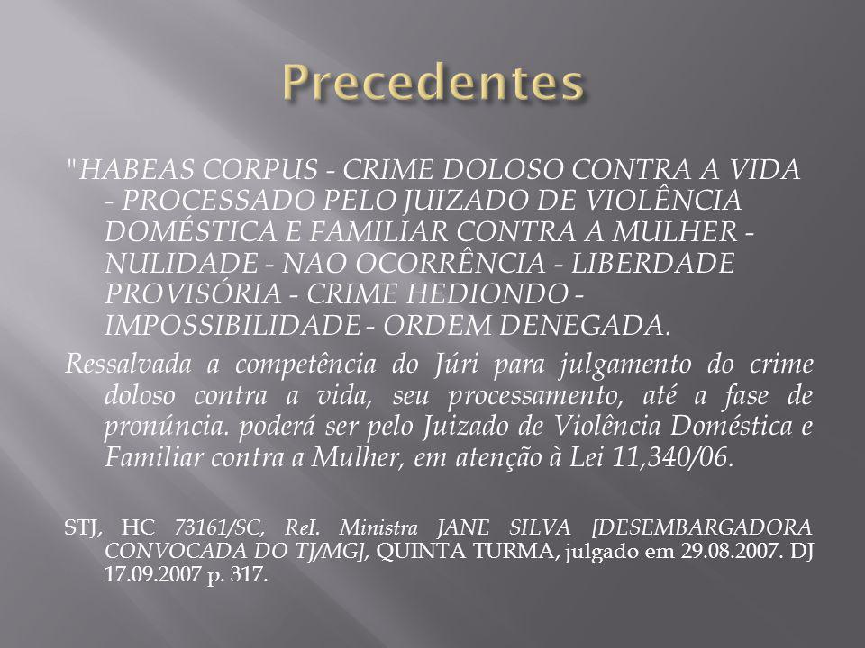 HABEAS CORPUS - CRIME DOLOSO CONTRA A VIDA - PROCESSADO PELO JUIZADO DE VIOLÊNCIA DOMÉSTICA E FAMILIAR CONTRA A MULHER - NULIDADE - NAO OCORRÊNCIA - LIBERDADE PROVISÓRIA - CRIME HEDIONDO - IMPOSSIBILIDADE - ORDEM DENEGADA.