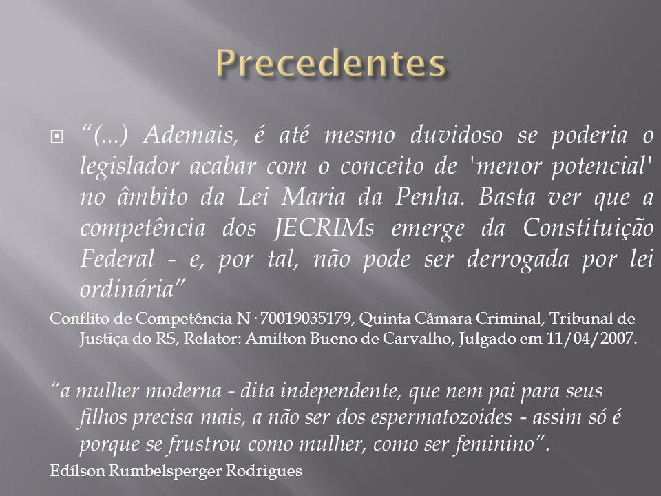  (...) Ademais, é até mesmo duvidoso se poderia o legislador acabar com o conceito de menor potencial no âmbito da Lei Maria da Penha.
