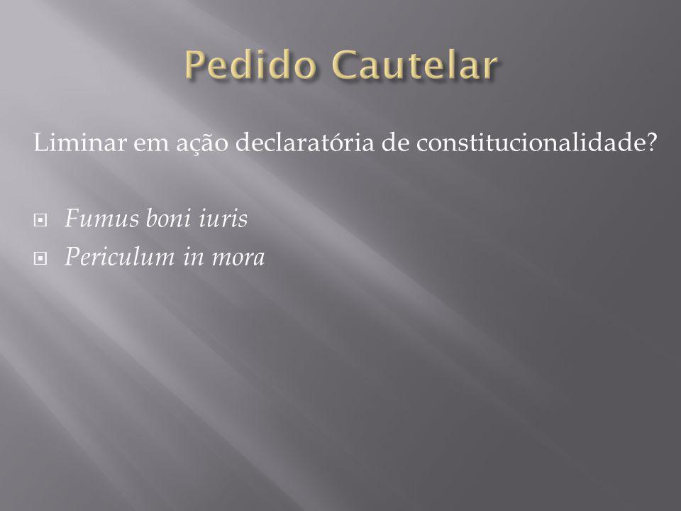Liminar em ação declaratória de constitucionalidade  Fumus boni iuris  Periculum in mora