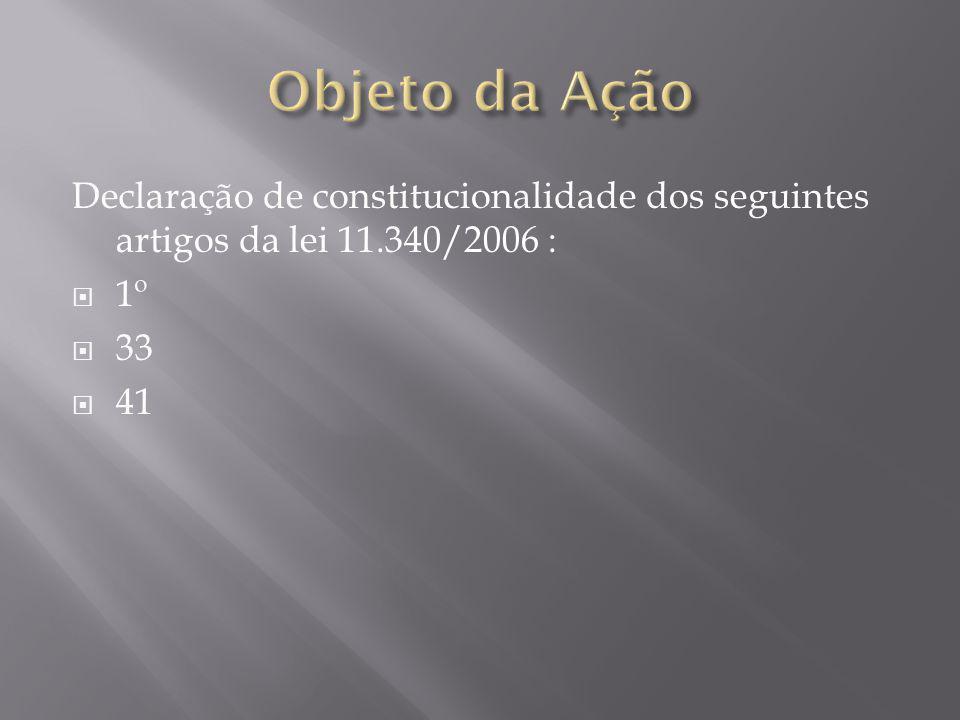 Declaração de constitucionalidade dos seguintes artigos da lei 11.340/2006 :  1º  33  41