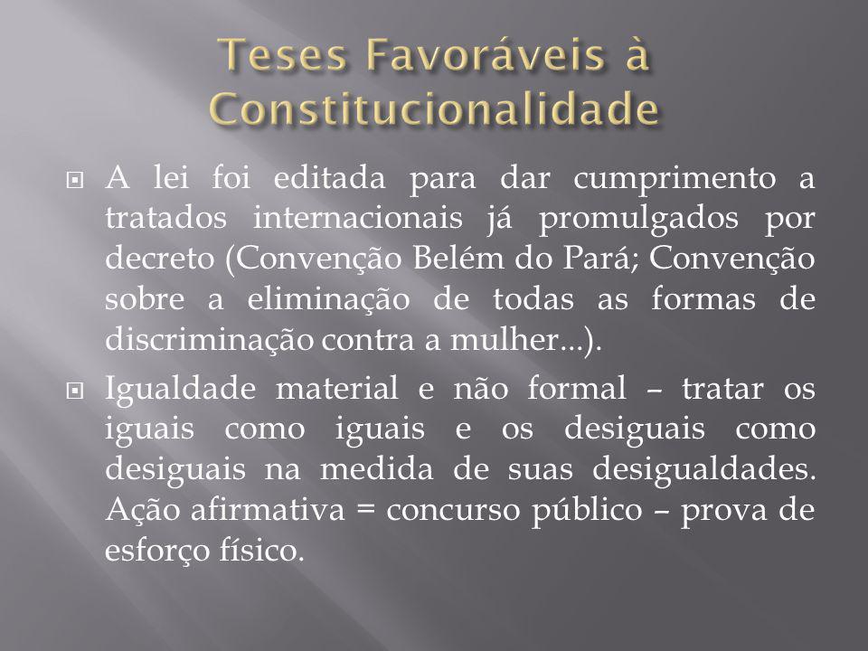  A lei foi editada para dar cumprimento a tratados internacionais já promulgados por decreto (Convenção Belém do Pará; Convenção sobre a eliminação de todas as formas de discriminação contra a mulher...).