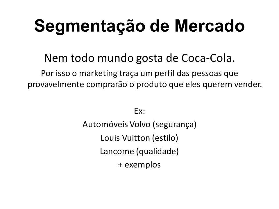 Segmentação de Mercado Nem todo mundo gosta de Coca-Cola.