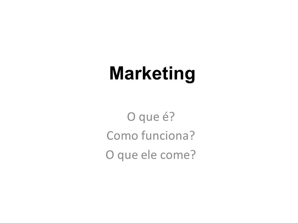 Marketing O que é Como funciona O que ele come
