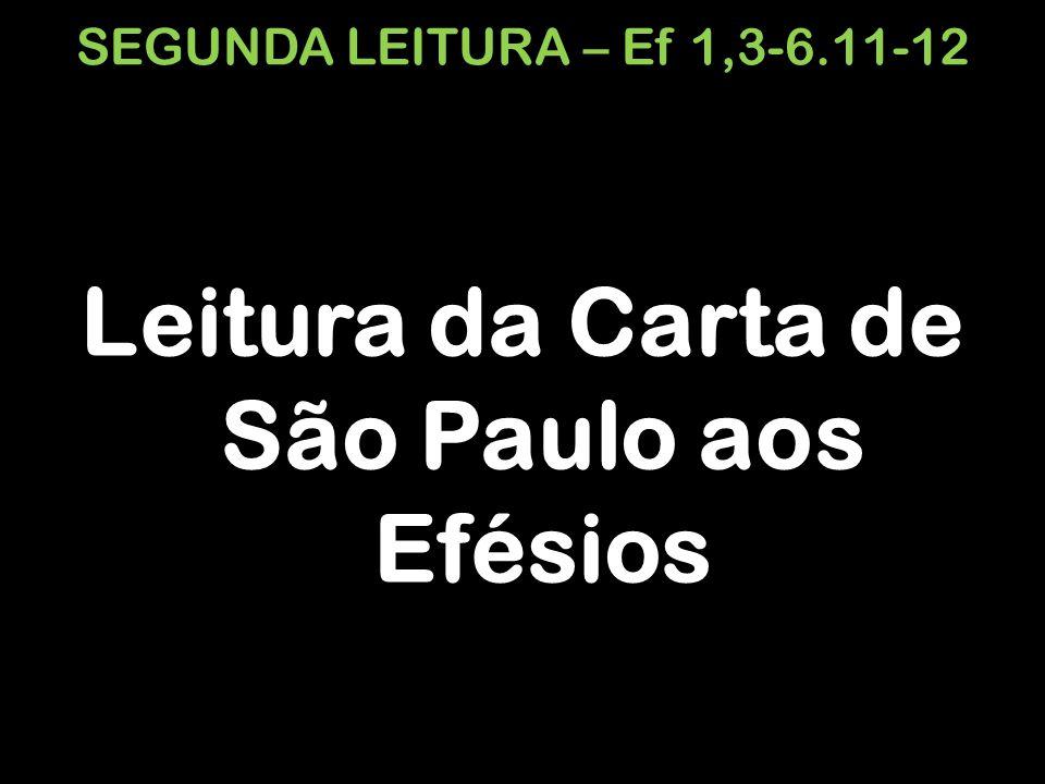 SEGUNDA LEITURA – Ef 1,3-6.11-12 Leitura da Carta de São Paulo aos Efésios
