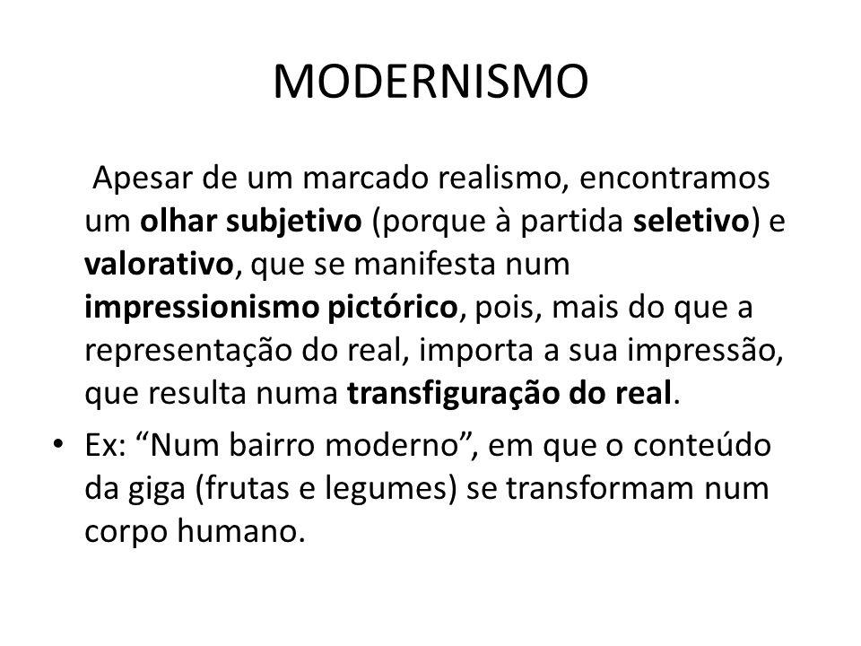MODERNISMO Apesar de um marcado realismo, encontramos um olhar subjetivo (porque à partida seletivo) e valorativo, que se manifesta num impressionismo