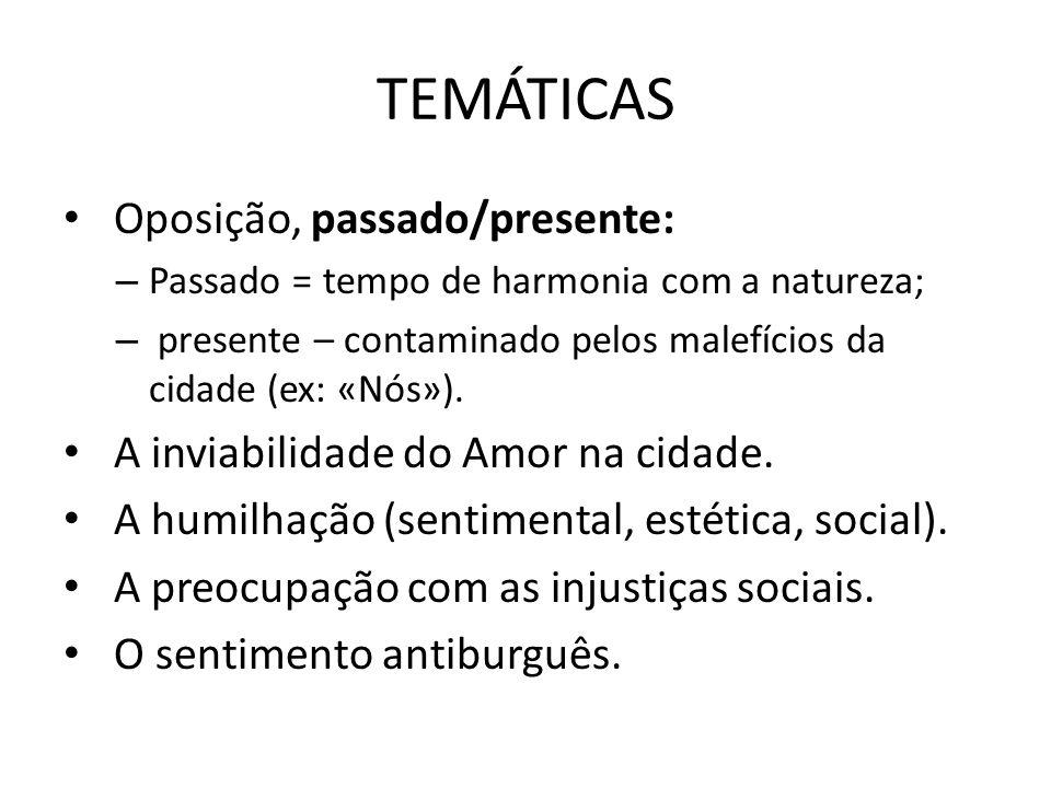 TEMÁTICAS Oposição, passado/presente: – Passado = tempo de harmonia com a natureza; – presente – contaminado pelos malefícios da cidade (ex: «Nós»). A