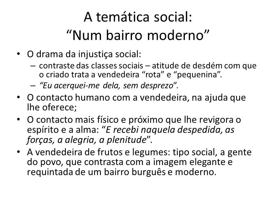 """A temática social: """"Num bairro moderno"""" O drama da injustiça social: – contraste das classes sociais – atitude de desdém com que o criado trata a vend"""