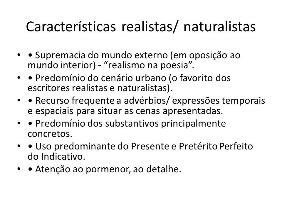 """Características realistas/ naturalistas Supremacia do mundo externo (em oposição ao mundo interior) - """"realismo na poesia"""". Predomínio do cenário urba"""