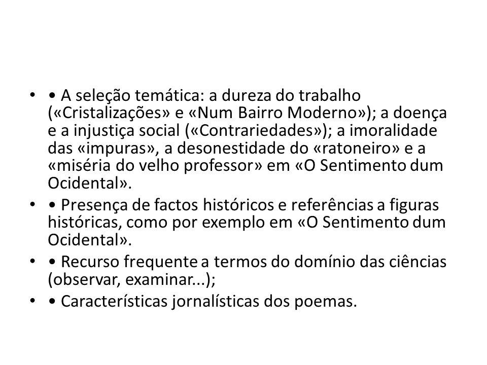 A seleção temática: a dureza do trabalho («Cristalizações» e «Num Bairro Moderno»); a doença e a injustiça social («Contrariedades»); a imoralidade da