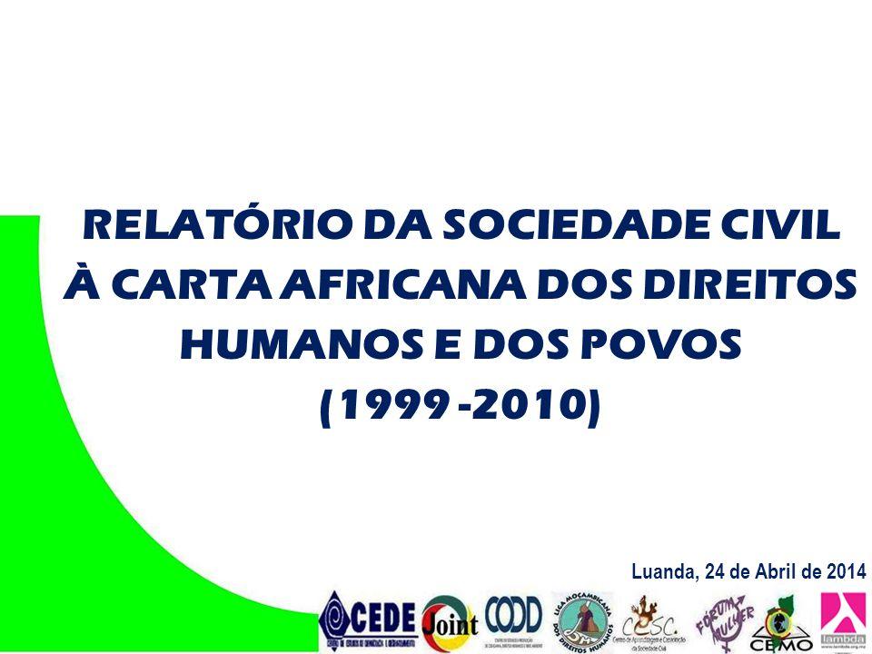 RELATÓRIO DA SOCIEDADE CIVIL À CARTA AFRICANA DOS DIREITOS HUMANOS E DOS POVOS (1999 -2010) Luanda, 24 de Abril de 2014