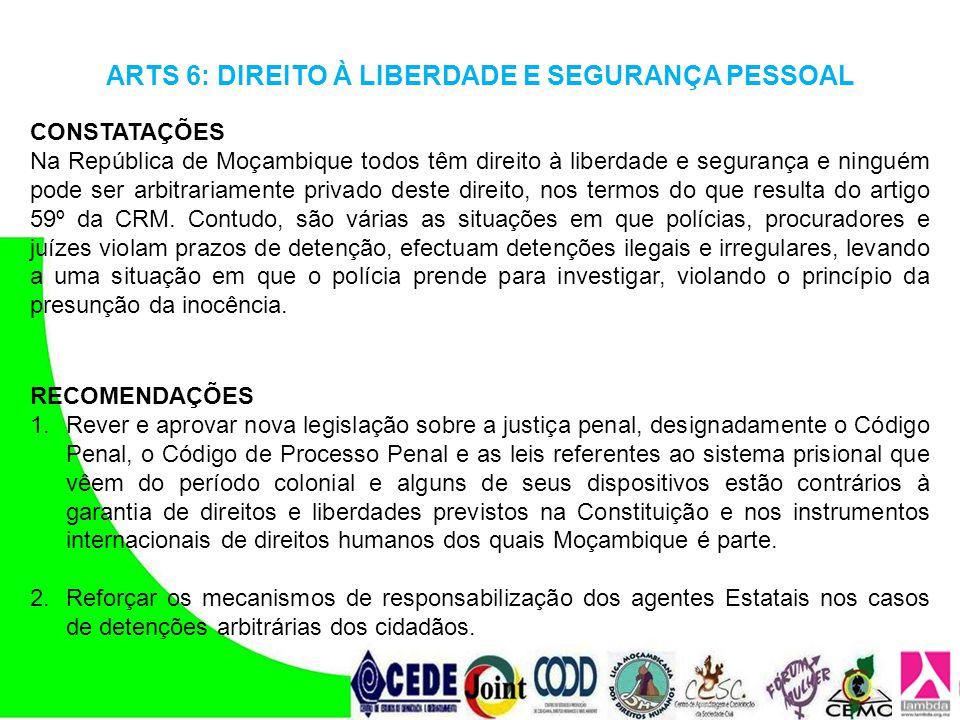 ARTS 6: DIREITO À LIBERDADE E SEGURANÇA PESSOAL CONSTATAÇÕES Na República de Moçambique todos têm direito à liberdade e segurança e ninguém pode ser a