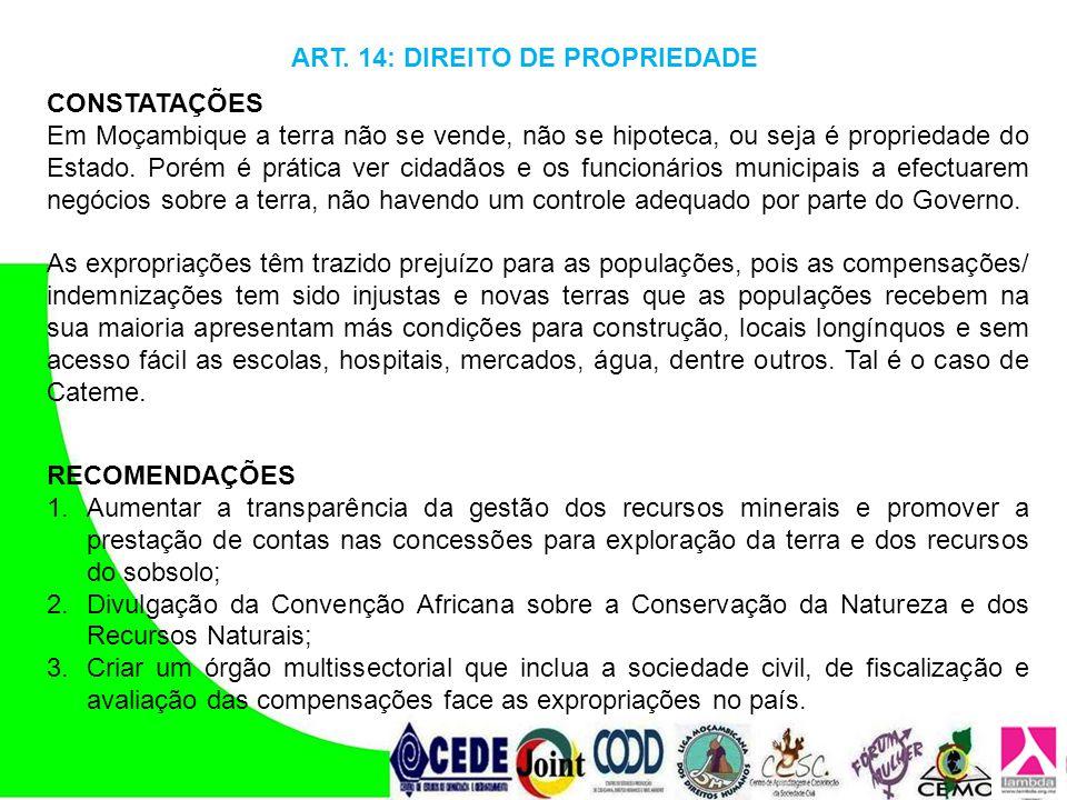 ART. 14: DIREITO DE PROPRIEDADE CONSTATAÇÕES Em Moçambique a terra não se vende, não se hipoteca, ou seja é propriedade do Estado. Porém é prática ver