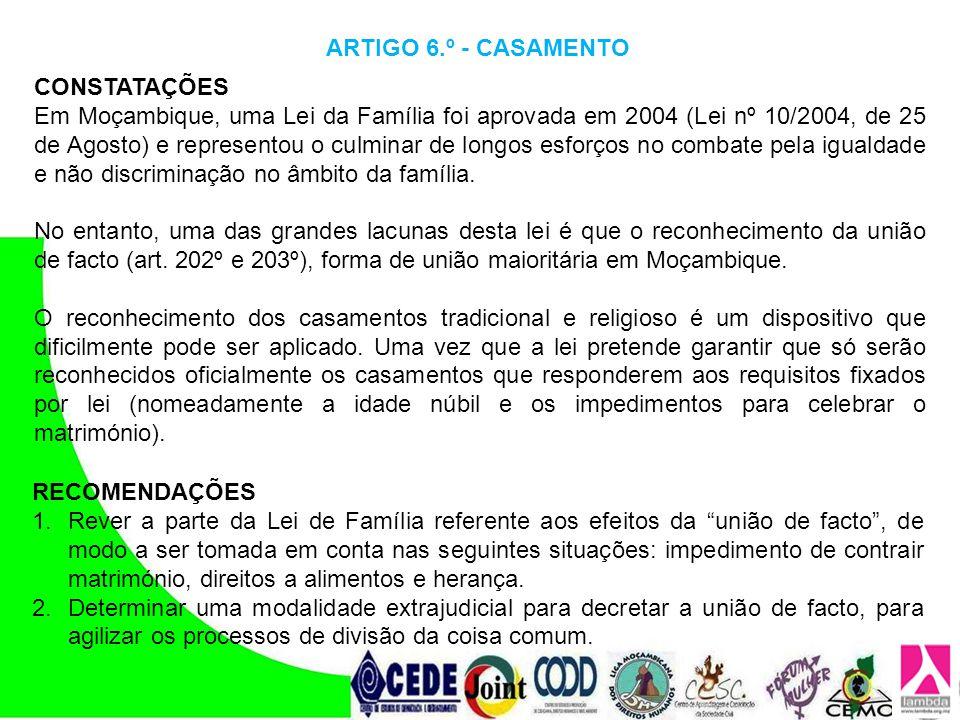 CONSTATAÇÕES Em Moçambique, uma Lei da Família foi aprovada em 2004 (Lei nº 10/2004, de 25 de Agosto) e representou o culminar de longos esforços no c