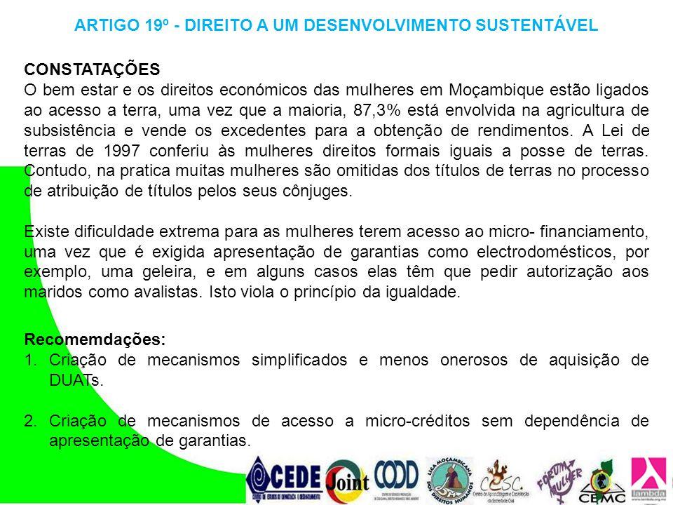 ARTIGO 19º - DIREITO A UM DESENVOLVIMENTO SUSTENTÁVEL CONSTATAÇÕES O bem estar e os direitos económicos das mulheres em Moçambique estão ligados ao ac