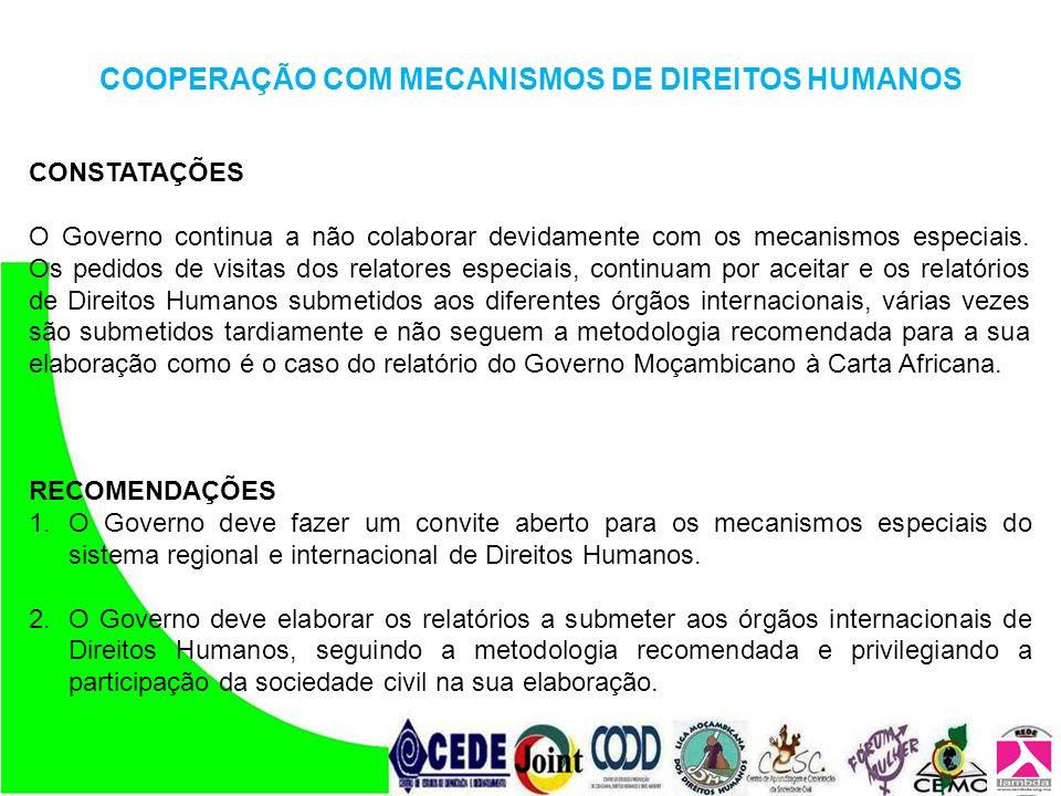 COOPERAÇÃO COM MECANISMOS DE DIREITOS HUMANOS RECOMENDAÇÕES 1.O Governo deve fazer um convite aberto para os mecanismos especiais do sistema regional