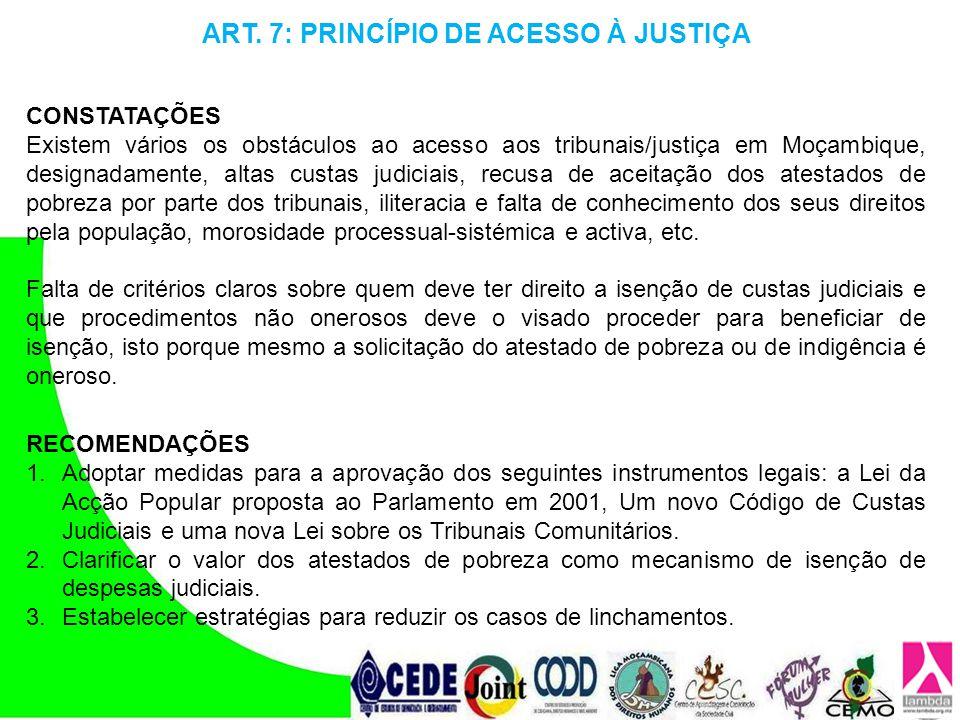 ART. 7: PRINCÍPIO DE ACESSO À JUSTIÇA CONSTATAÇÕES Existem vários os obstáculos ao acesso aos tribunais/justiça em Moçambique, designadamente, altas c