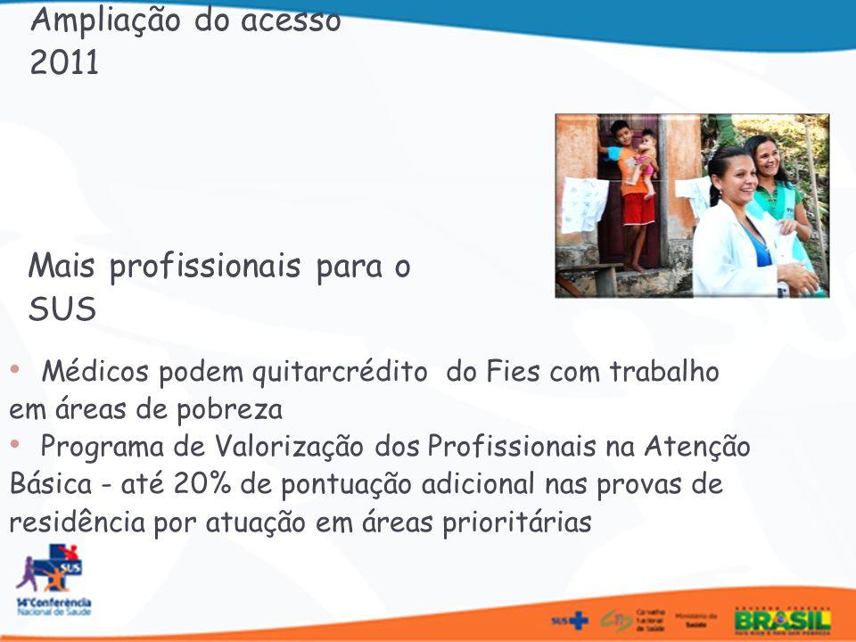 Mais profissionais para o SUS Médicos podem quitarcrédito do Fies com trabalho em áreas de pobreza Programa de Valorização dos Profissionais na Atençã