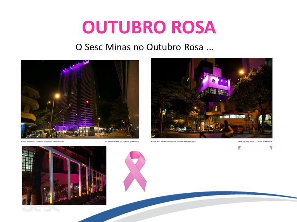 OUTUBRO ROSA O Sesc Minas no Outubro Rosa...