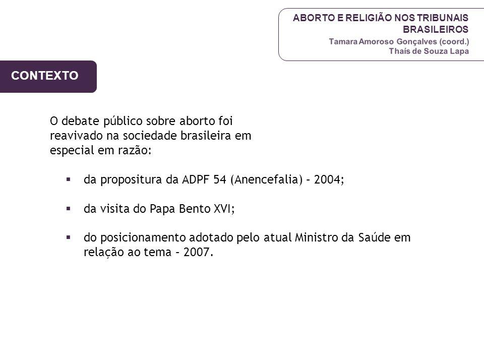 ABORTO E RELIGIÃO NOS TRIBUNAIS BRASILEIROS Tamara Amoroso Gonçalves (coord.) Thaís de Souza Lapa O debate público sobre aborto foi reavivado na socie