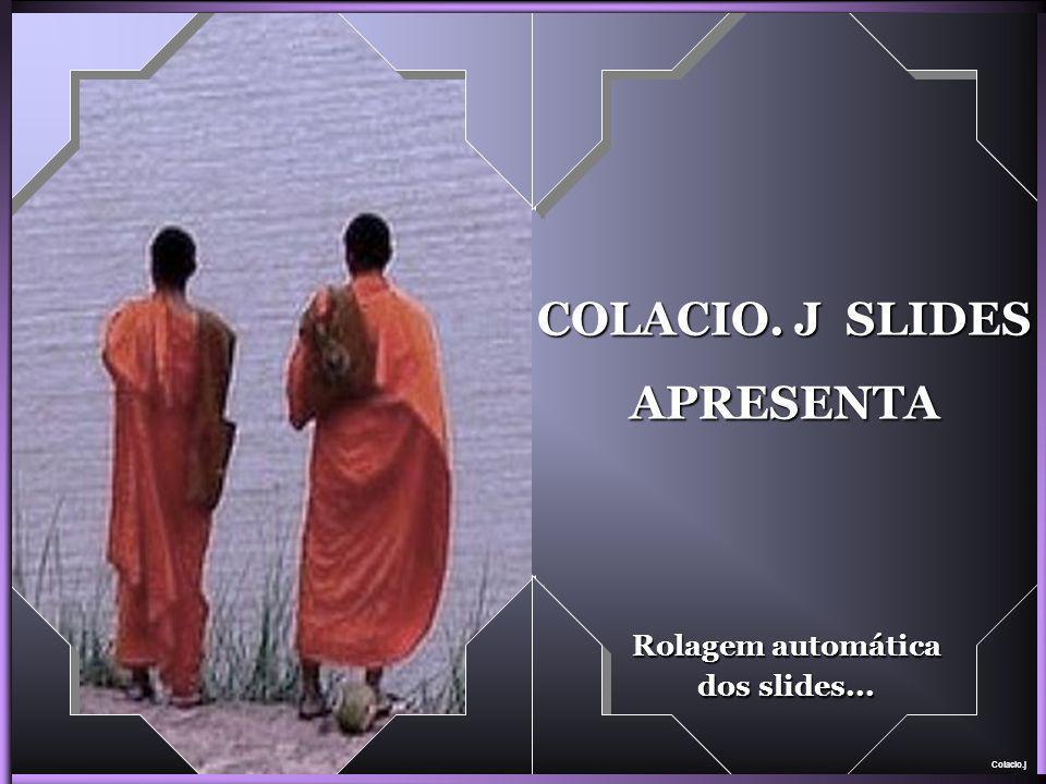 Colacio.j COLACIO. J SLIDES APRESENTA Rolagem automática dos slides...