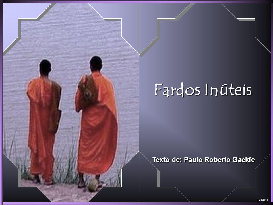 Colacio.j Fardos Inúteis Texto de: Paulo Roberto Gaekfe