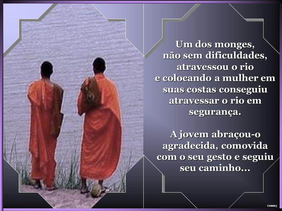 Colacio.j Um dos monges, não sem dificuldades, atravessou o rio e colocando a mulher em suas costas conseguiu atravessar o rio em segurança.