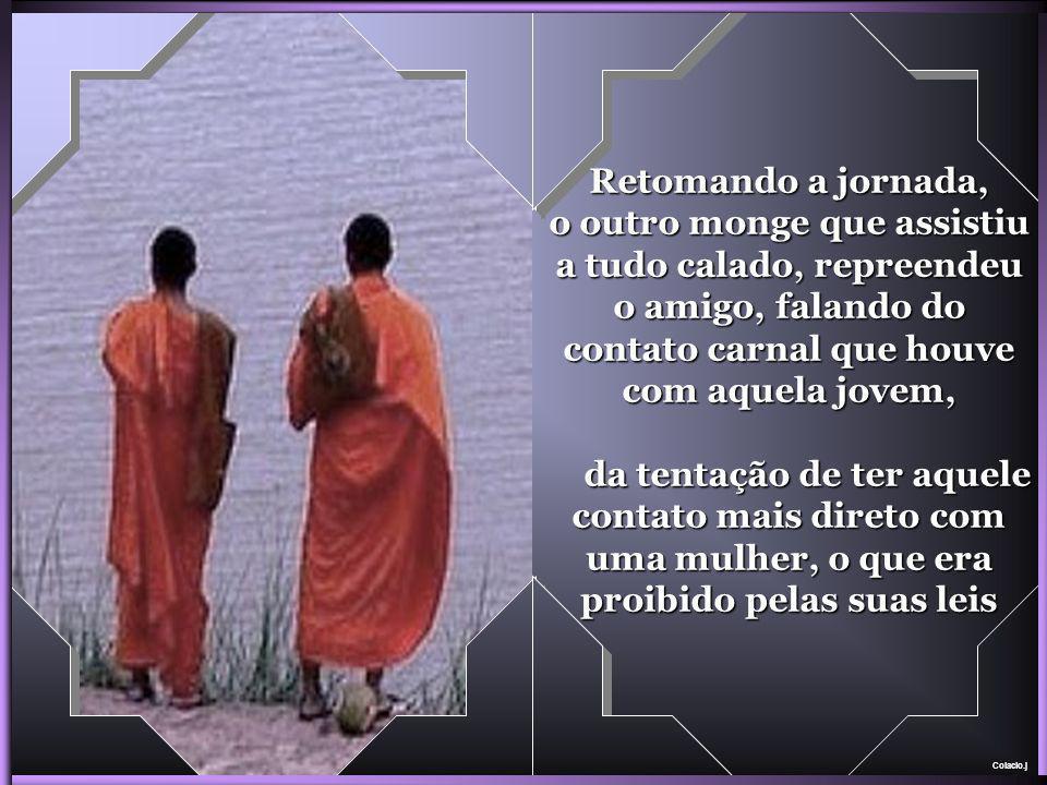 Colacio.j Um dos monges, não sem dificuldades, atravessou o rio e colocando a mulher em suas costas conseguiu atravessar o rio em segurança. A jovem a