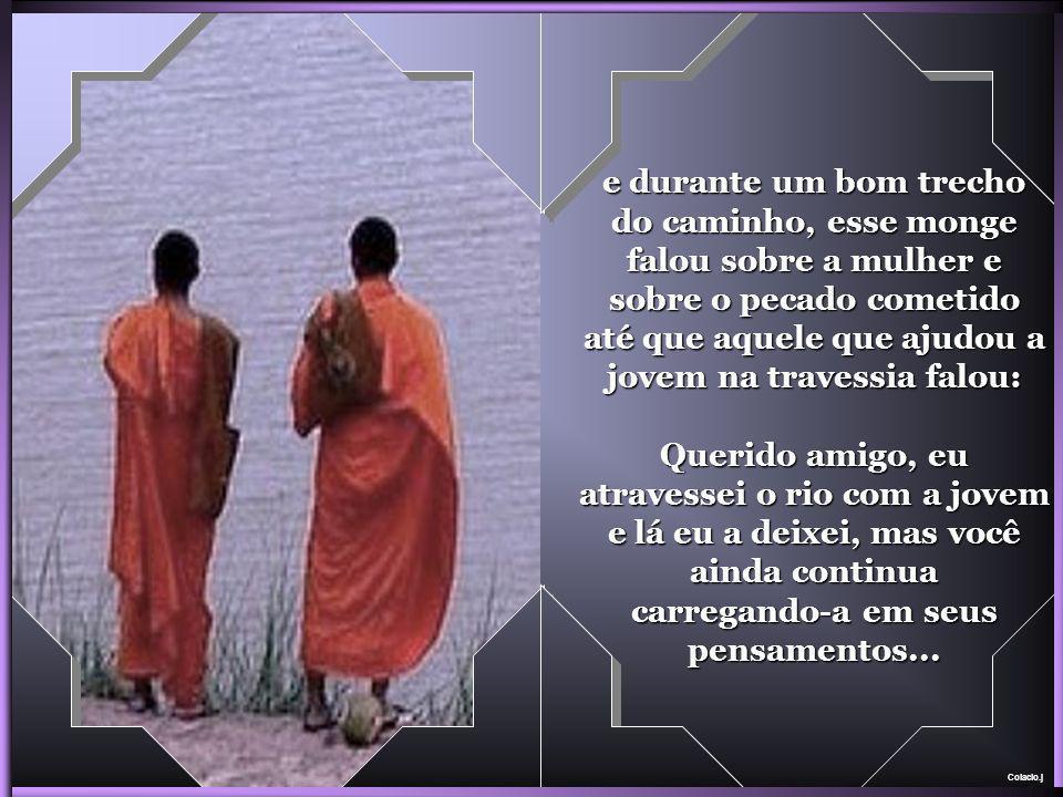 Colacio.j Retomando a jornada, o outro monge que assistiu a tudo calado, repreendeu o amigo, falando do contato carnal que houve com aquela jovem, da