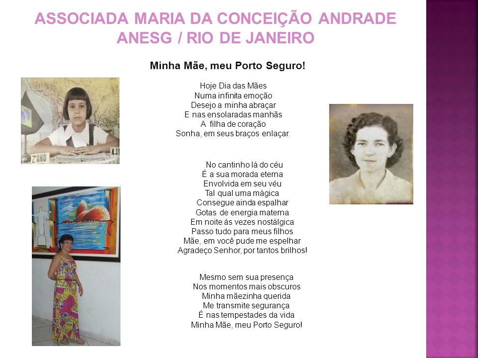 ASSOCIADA MARIA DA CONCEIÇÃO ANDRADE ANESG / RIO DE JANEIRO Minha Mãe, meu Porto Seguro! Hoje Dia das Mães Numa infinita emoção Desejo a minha abraçar