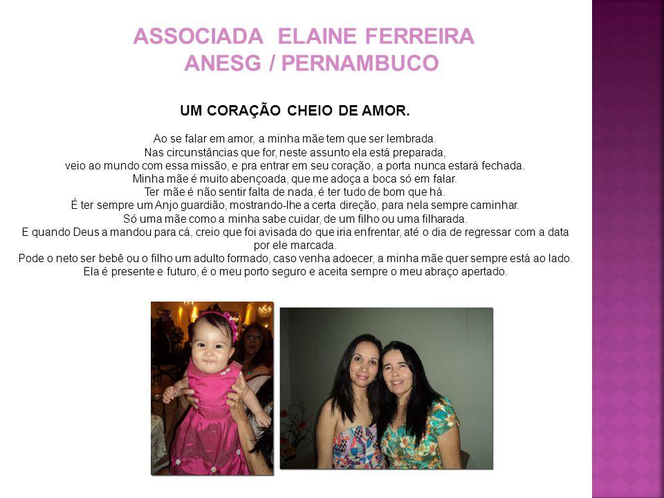 ASSOCIADA ELAINE FERREIRA ANESG / PERNAMBUCO UM CORAÇÃO CHEIO DE AMOR. Ao se falar em amor, a minha mãe tem que ser lembrada. Nas circunstâncias que f