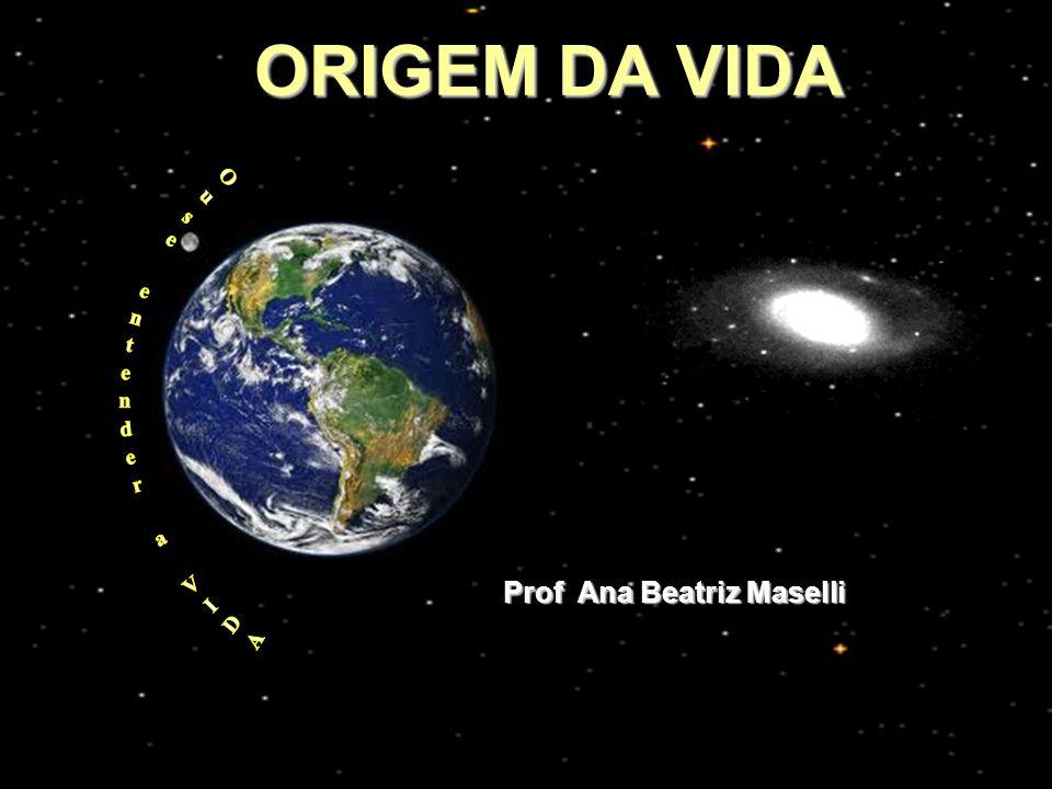 ORIGEM DA VIDA Prof Ana Beatriz Maselli